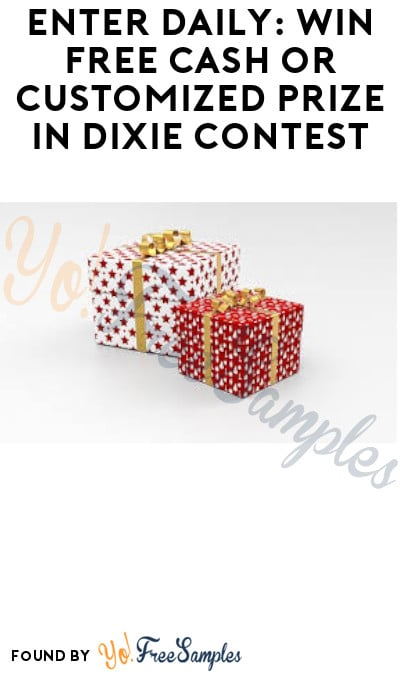 Enter Daily: Win FREE Cash or Customized Prize in Dixie Contest