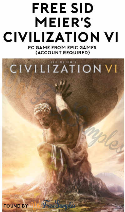 FREE Sid Meier's Civilization VI PC Game From Epic Games ($59.99 Value)