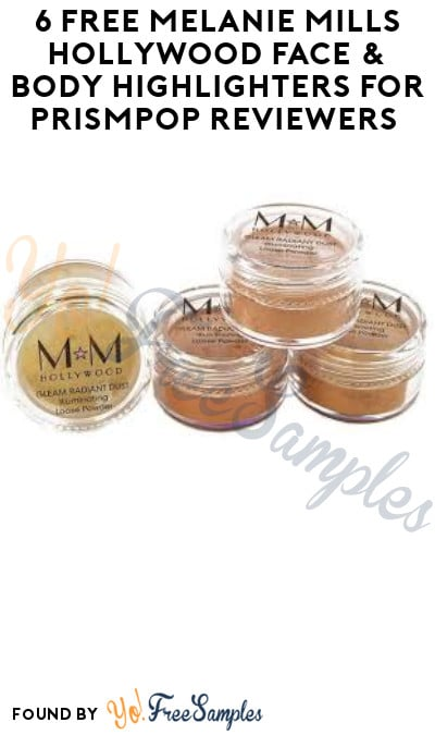 6 FREE Melanie Mills Hollywood Face & Body Highlighters for PrismPop Reviewers (Must Apply)