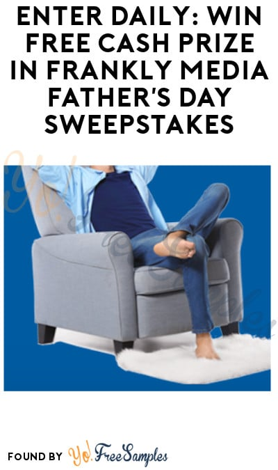 Enter Daily: Win FREE Cash Prize in Frankly Media Father's Day Sweepstakes