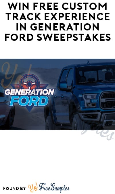 Win FREE Custom Track Experience in Generation Ford Sweepstakes