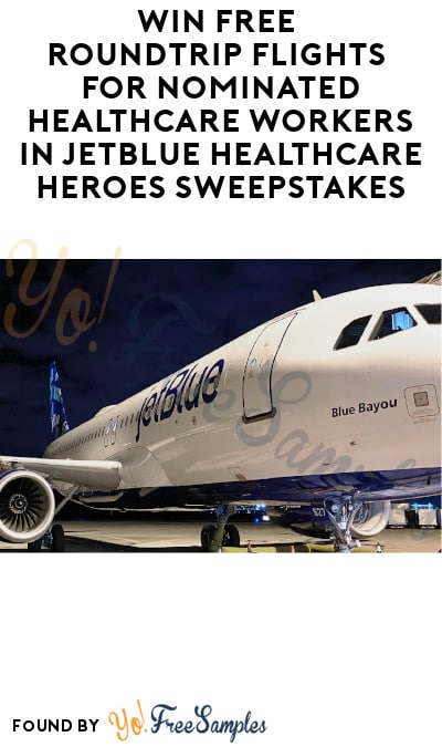 FREE Roundtrip Flights for Nominated Healthcare Workers in JetBlue Healthcare Heroes Sweepstakes