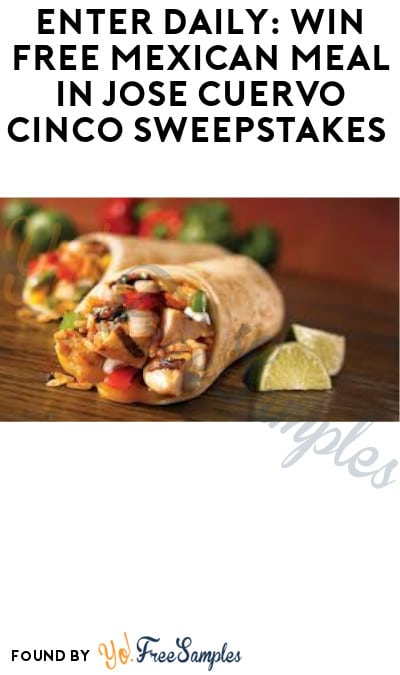Enter Daily: Win FREE Mexican Meal in Jose Cuervo Cinco Sweepstakes (Ages 21 & Older Only)