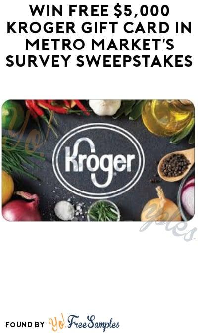 Win FREE $5,000 Kroger Gift Card in Metro Market's Survey Sweepstakes