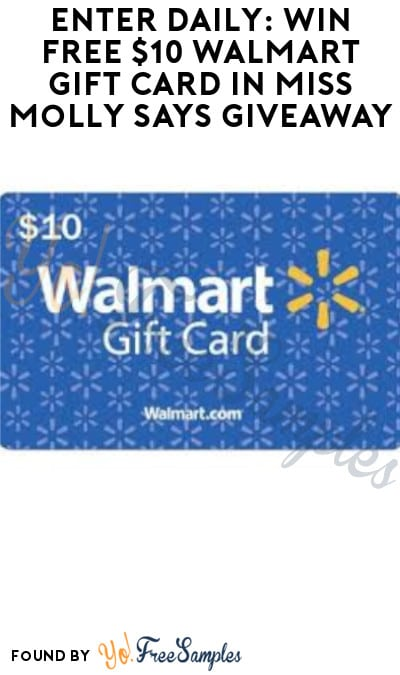 Enter Daily: Win FREE $10 Walmart Gift Card in Miss Molly Says Giveaway