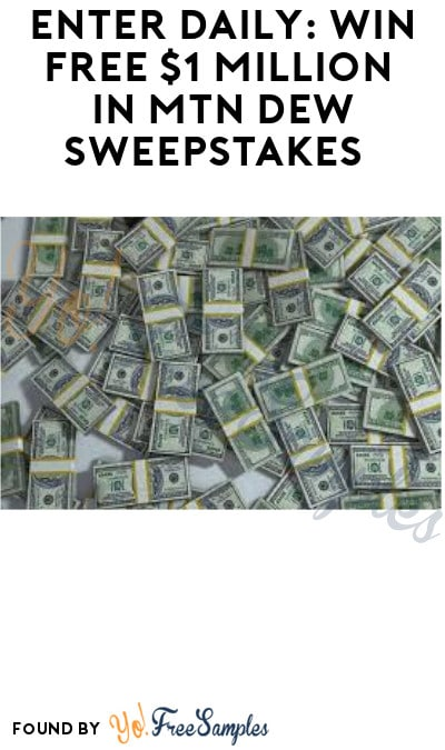 Enter Daily: Win FREE $1 Million in Mtn Dew Sweepstakes