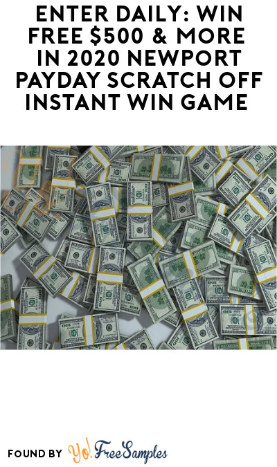 Enter Daily: Win FREE $500 & More in 2020 Newport Payday Scratch Off Instant Win Game (Ages 21 & Older)