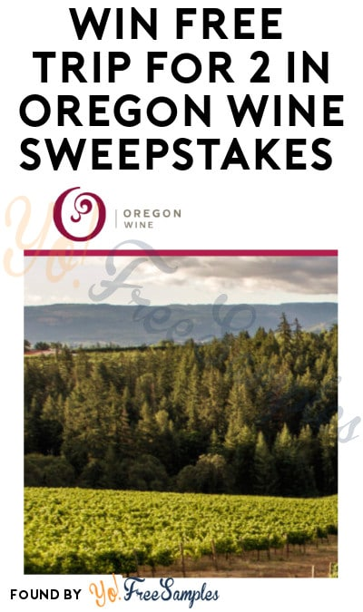 Win FREE Trip for 2 in Oregon Wine Sweepstakes (Ages 21 & Older Only)