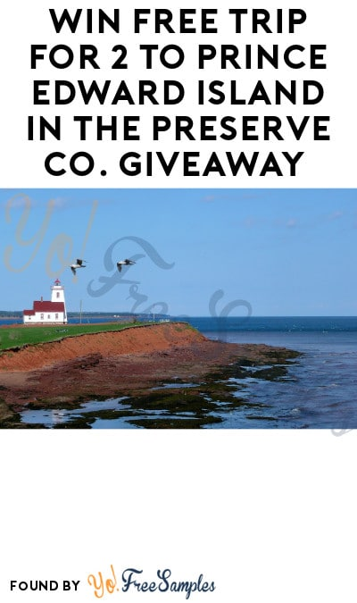 Win FREE Trip for 2 to Prince Edward Island in The Preserve Co. Giveaway (Newsletter Signup Required)