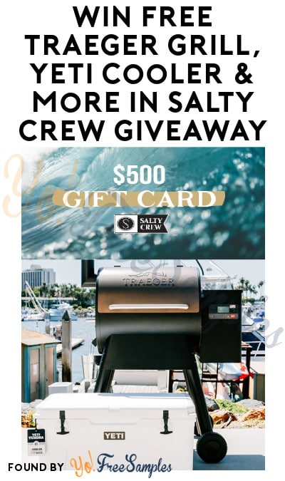 Win FREE Traeger Grill, Yeti Cooler & More in Salty Crew Giveaway