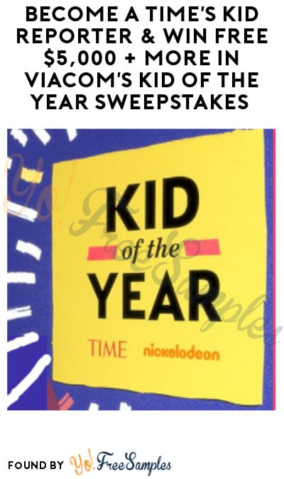 Become a TIME's Kid Reporter & Win FREE $5,000 + More in Viacom's Kid of the Year Sweepstakes