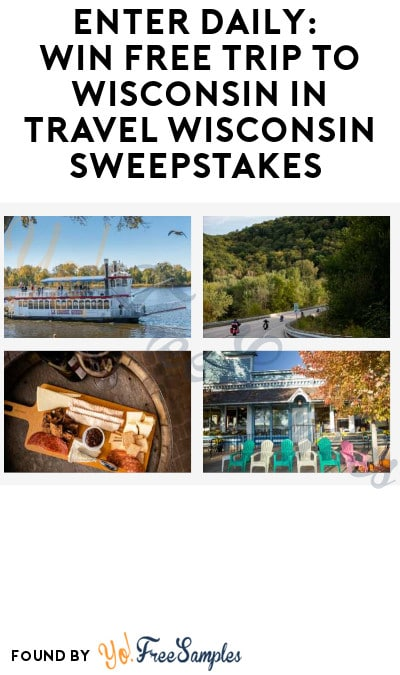 Enter Daily: Win FREE Trip to Wisconsin in Travel Wisconsin Sweepstakes