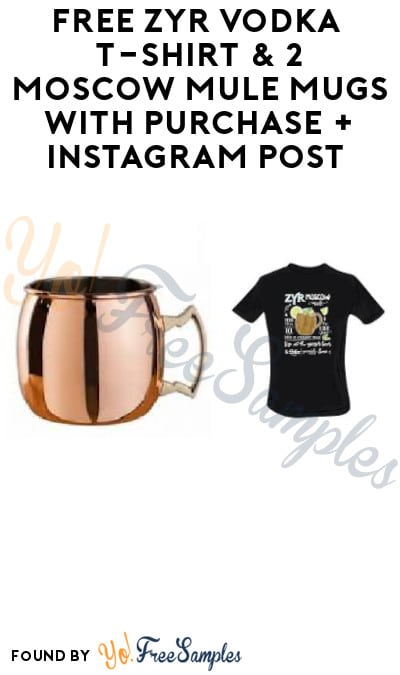 FREE ZYR Vodka T-Shirt & 2 Moscow Mule Mugs with Purchase + Instagram Post (Must Apply + Ages 21 & Older Only)