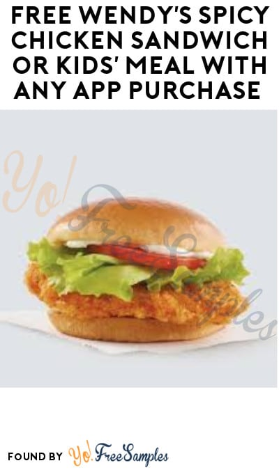 FREE Wendy's Spicy Chicken Sandwich or Kids' Meal with Any App Purchase