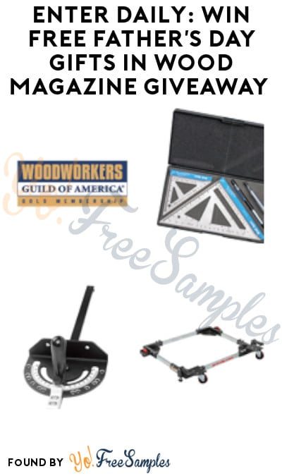 Enter Daily: Win FREE Father's Day Gifts in Wood Magazine Giveaway