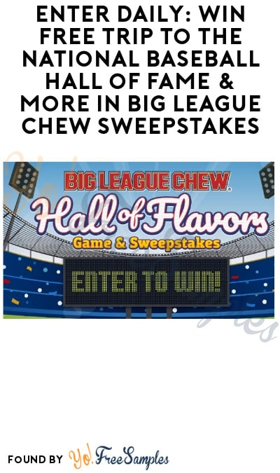 Enter Daily: Win FREE Trip to the National Baseball Hall of Fame & More in Big League Chew Sweepstakes