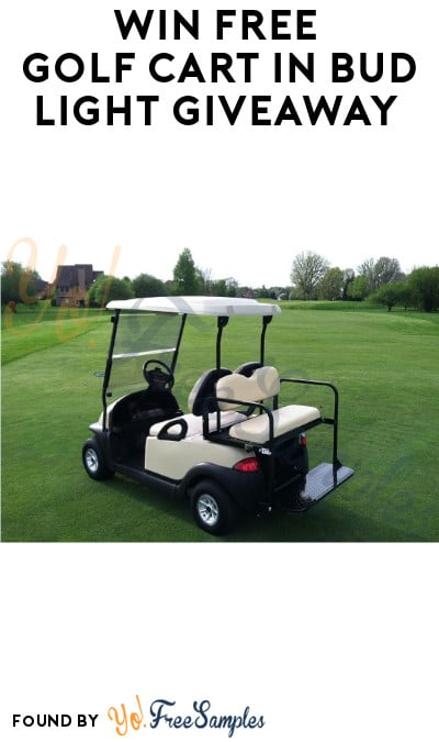 Win FREE Golf Cart in Bud Light Giveaway (Ages 21 & Older + Select States Only)