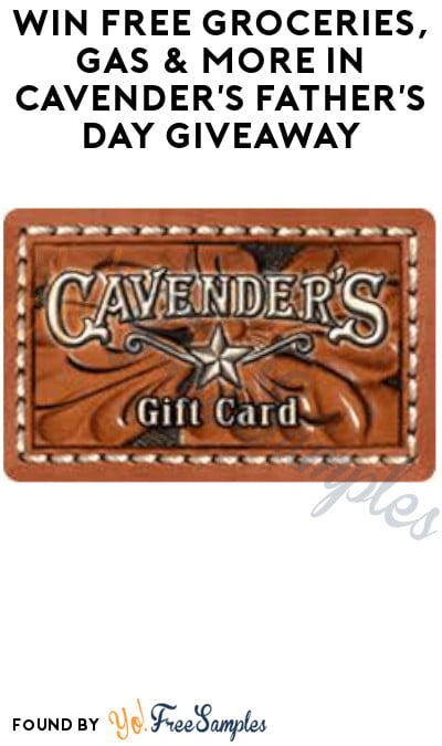 Win FREE Groceries, Gas & More in Cavender's Father's Day Giveaway (Video Required)