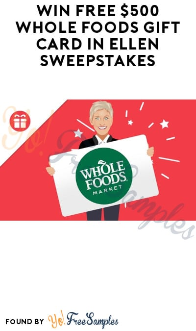 Win FREE $500 Whole Foods Gift Card in Ellen Sweepstakes