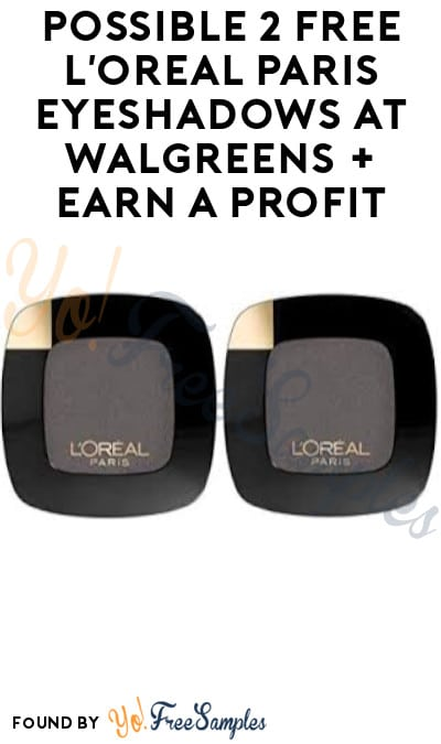 Possible 2 FREE L'Oreal Paris Eyeshadows at Walgreens + Earn A Profit (Account/ Coupon Required)