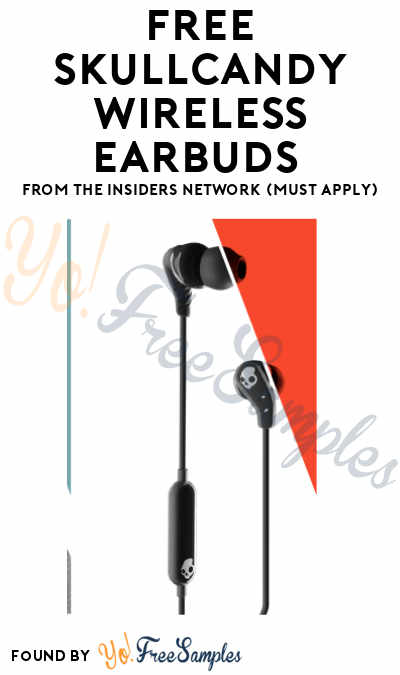 FREE Skullcandy Wireless Earbuds From The Insiders Network (Must Apply)