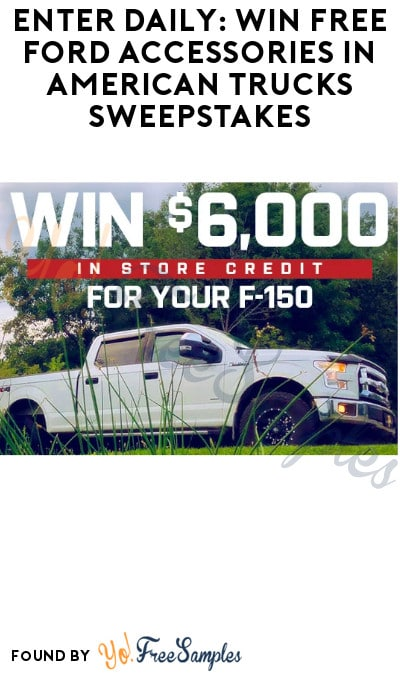 Enter Daily: Win FREE Ford Accessories in American Trucks Sweepstakes