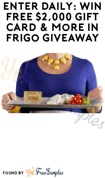 Enter Daily: Win FREE $2,000 Gift Card & More in Frigo Giveaway