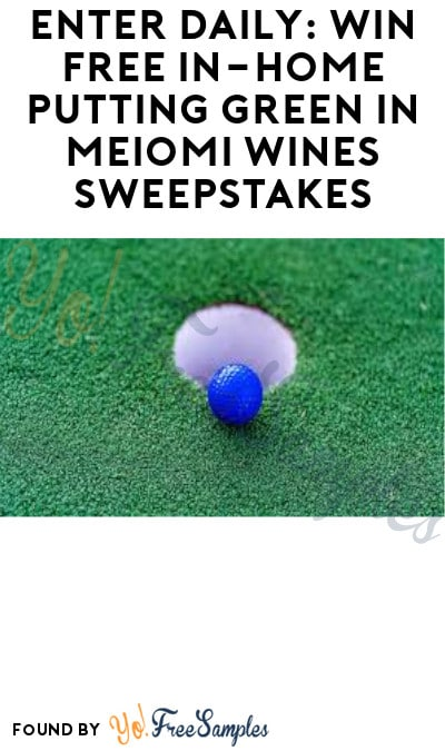 Enter Daily: Win FREE In-Home Putting Green in Meiomi Wines Sweepstakes (Ages 21 & Older Only)