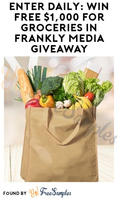 Enter Daily: Win FREE $1,000 for Groceries in Frankly Media Giveaway