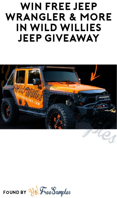 Win FREE Jeep Wrangler & More in Wild Willies Jeep Giveaway