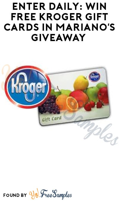 Enter Daily: Win FREE Kroger Gift Cards in Mariano's Giveaway