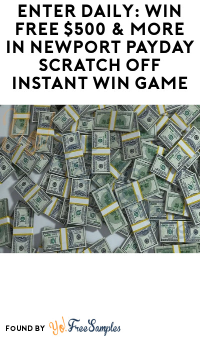 Enter Daily: Win FREE $500 & More in Newport Payday Scratch Off Instant Win Game (Ages 21 & Older)