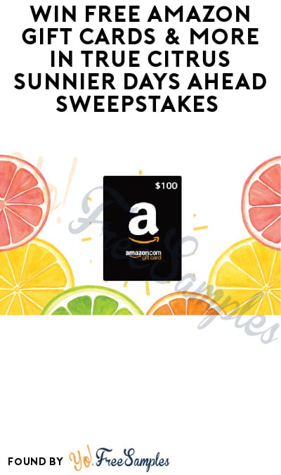 Win FREE Amazon Gift Cards & More in True Citrus Sunnier Days Ahead Sweepstakes