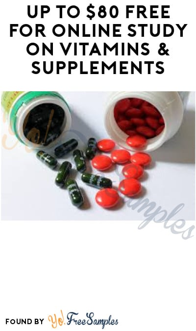 Up to $80 FREE for Online Study on Vitamins & Supplements (Must Apply)