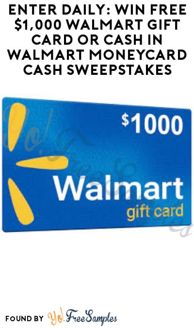 Enter Daily: Win FREE $1,000 Walmart Gift Card or Cash in Walmart MoneyCard Cash Sweepstakes