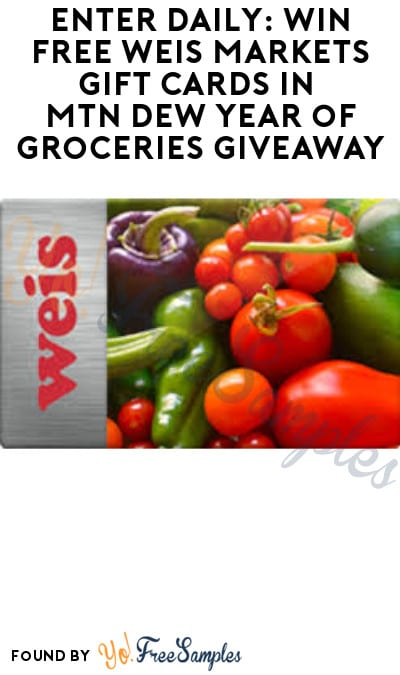 Enter Daily: Win FREE Weis Markets Gift Cards in MTN Dew Year of Groceries Giveaway (Select States Only)