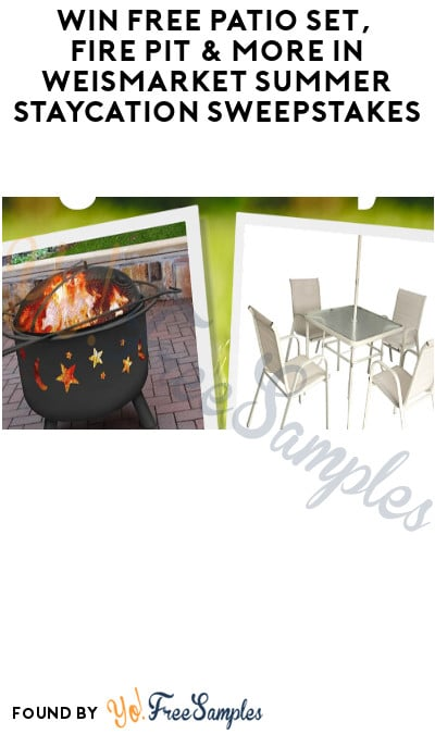 Win FREE Patio Set, Fire Pit & More in Weismarket Summer Staycation Sweepstakes (Select States Only)