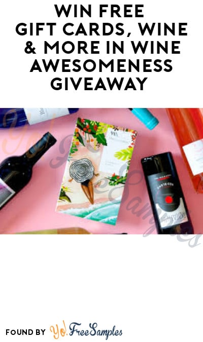 Win FREE Gift Cards, Wine & More in Wine Awesomeness Giveaway (Ages 21 & Older Only)
