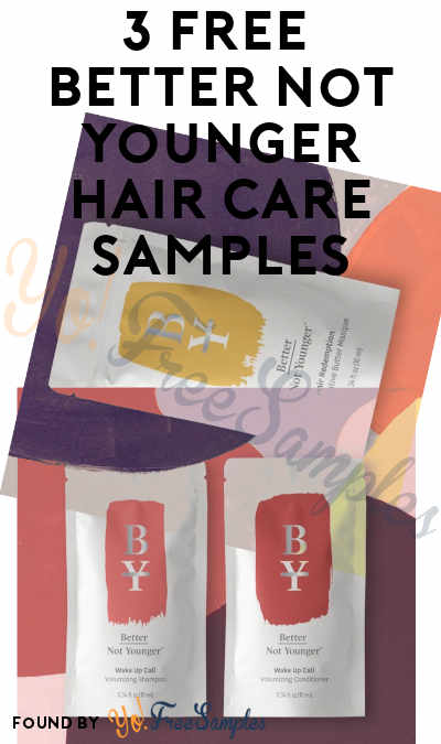 Back! 3 FREE Better Not Younger Hair Care Samples [Verified Received By Mail]