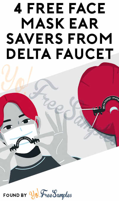 4 FREE Face Mask Ear Savers From Delta Faucet [Verified Received By Mail]