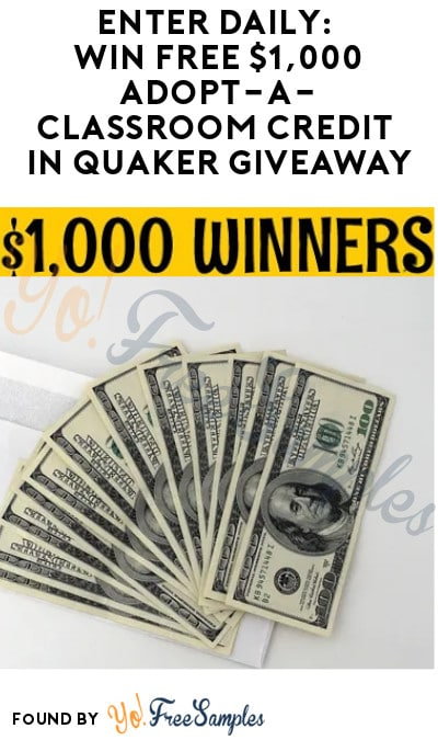 Enter Daily: Win FREE $1,000 Adopt-A-Classroom Credit in Quaker Giveaway