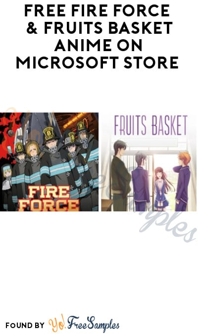 FREE Fire Force & Fruits Basket Anime on Microsoft Store (Account Required)