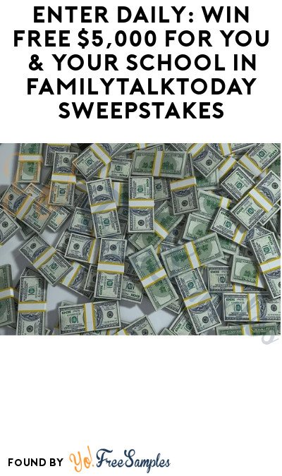Enter Daily: Win FREE $5,000 for You & Your School in FamilyTalkToday Sweepstakes