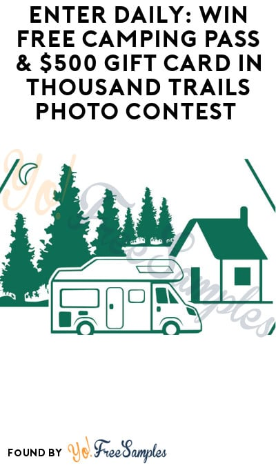 Enter Daily: Win FREE Camping Pass & $500 Gift Card in Thousand Trails Photo Contest