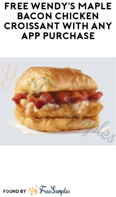 FREE Wendy's Maple Bacon Chicken Croissant with Any App Purchase