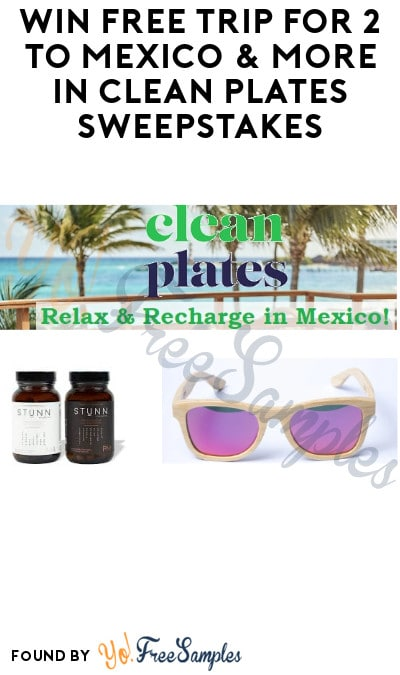 Win FREE Trip for 2 to Mexico & More in Clean Plates Sweepstakes