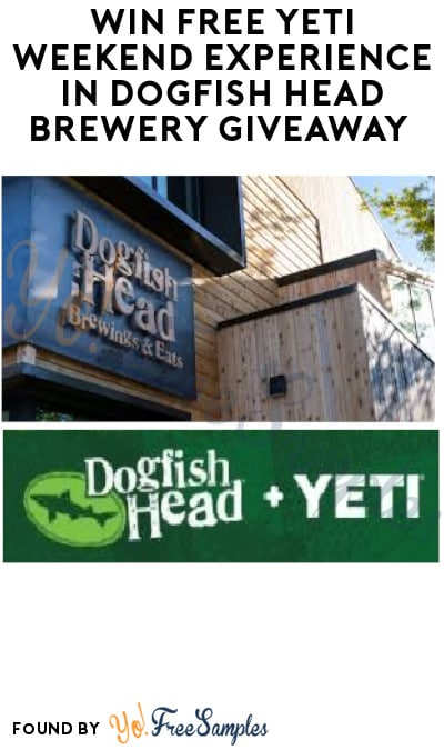Win FREE Yeti Weekend Experience in Dogfish Head Brewery Giveaway (Ages 21 & Older Only)