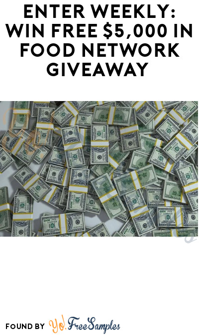 Enter Weekly: Win FREE $5,000 in Food Network Giveaway (Ages 21 & Older Only)