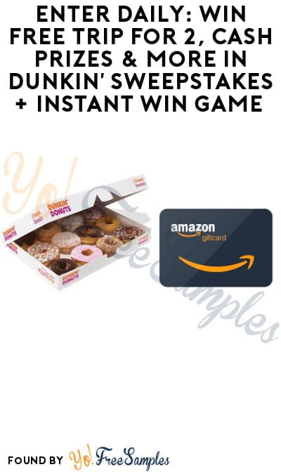 Enter Daily: Win FREE Trip for 2, Cash Prizes & More in Dunkin' Sweepstakes + Instant Win Game