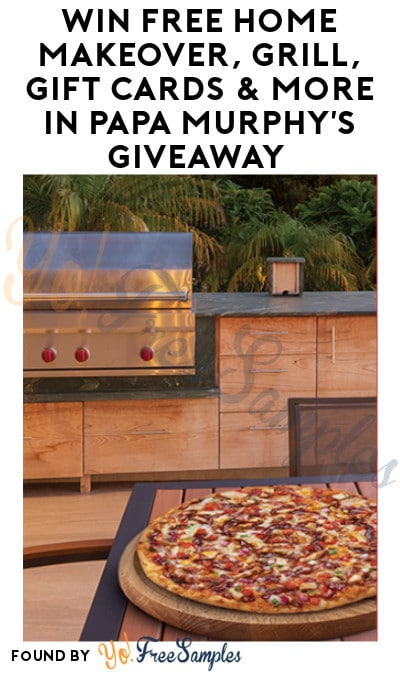 Win FREE Home Makeover, Grill, Gift Cards & More in Papa Murphy's Giveaway